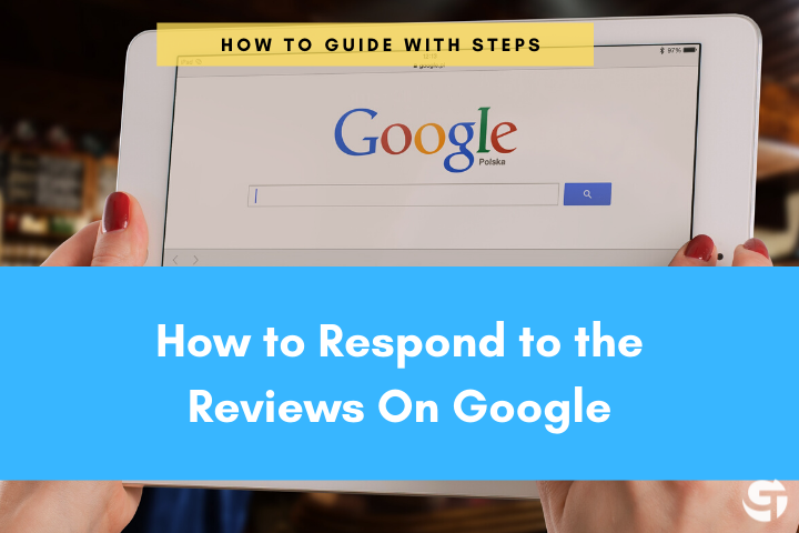 How to Respond to the Reviews On Google